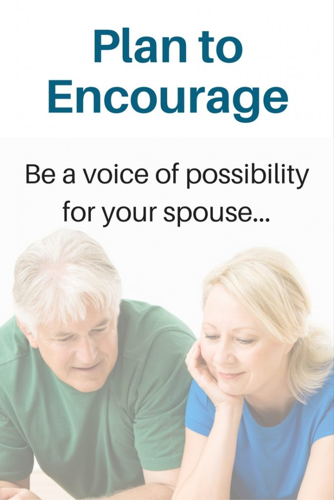 Be a voice of possibility for your spouse - plan to encourage