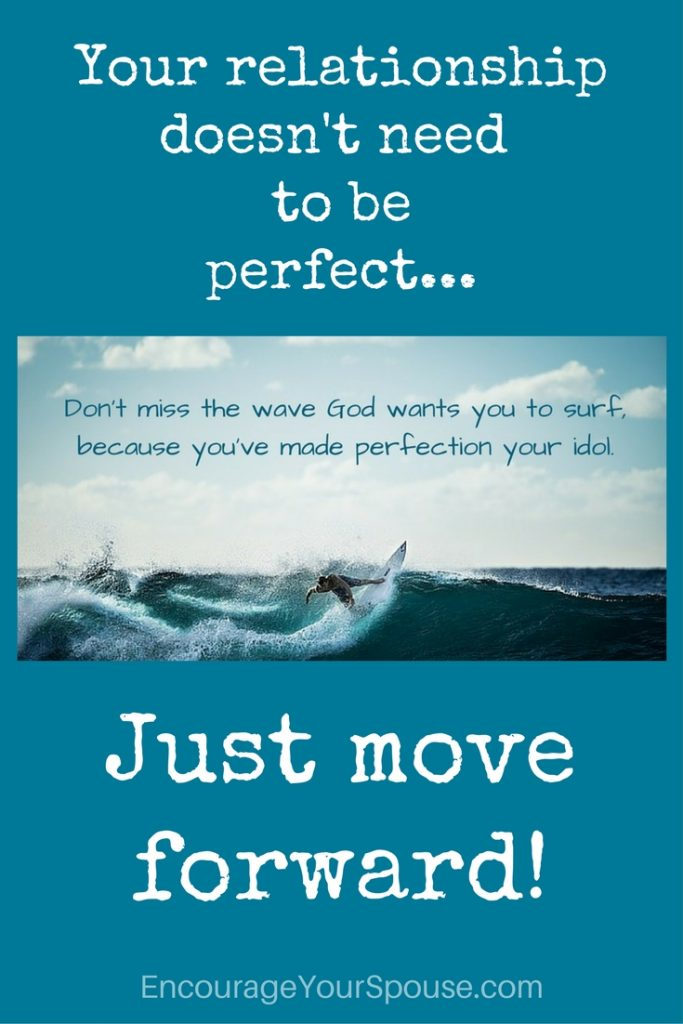 You and your spouse are a work in progress! Keep moving forward. Don't make perfection an idol.