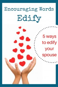 What does it mean - edify - and how do you do that? Here are five ways to encourage your spouse using that old-fashioned word.