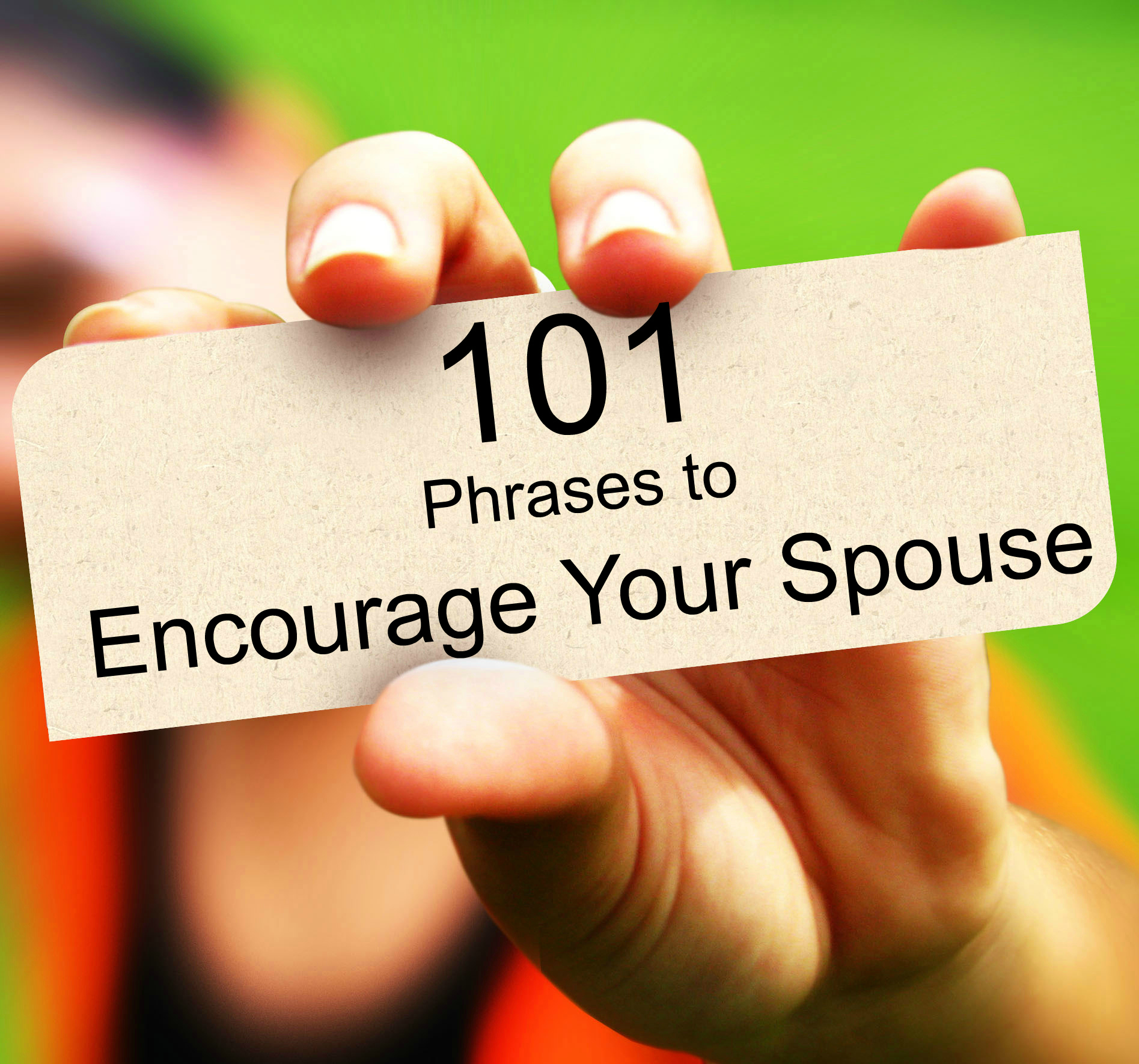 101 Things To Say To Encourage Your Spouse Encourage Your Spouse