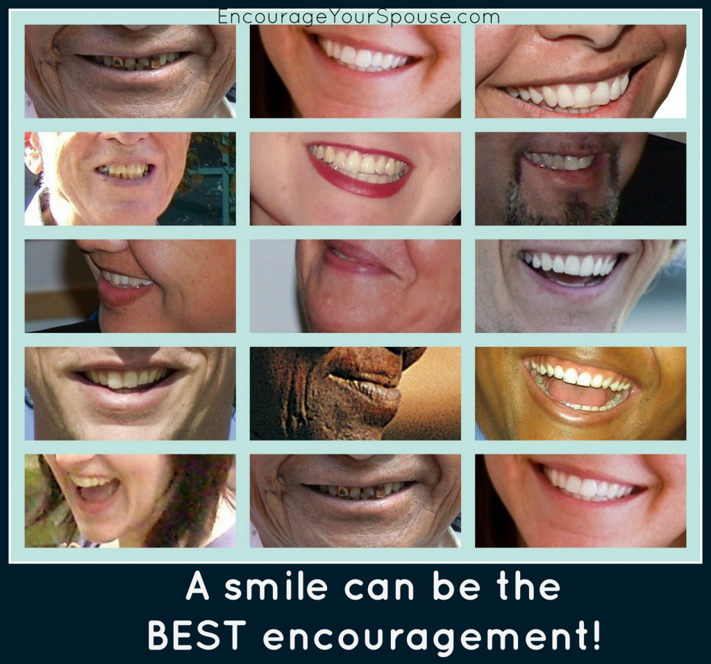 A smile can be the best encouragement - give your spouse a smile.