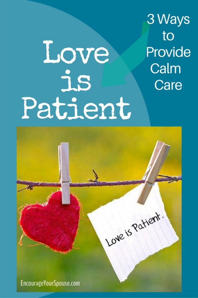 Love is Patient -3 Ways to Provide Calm Care