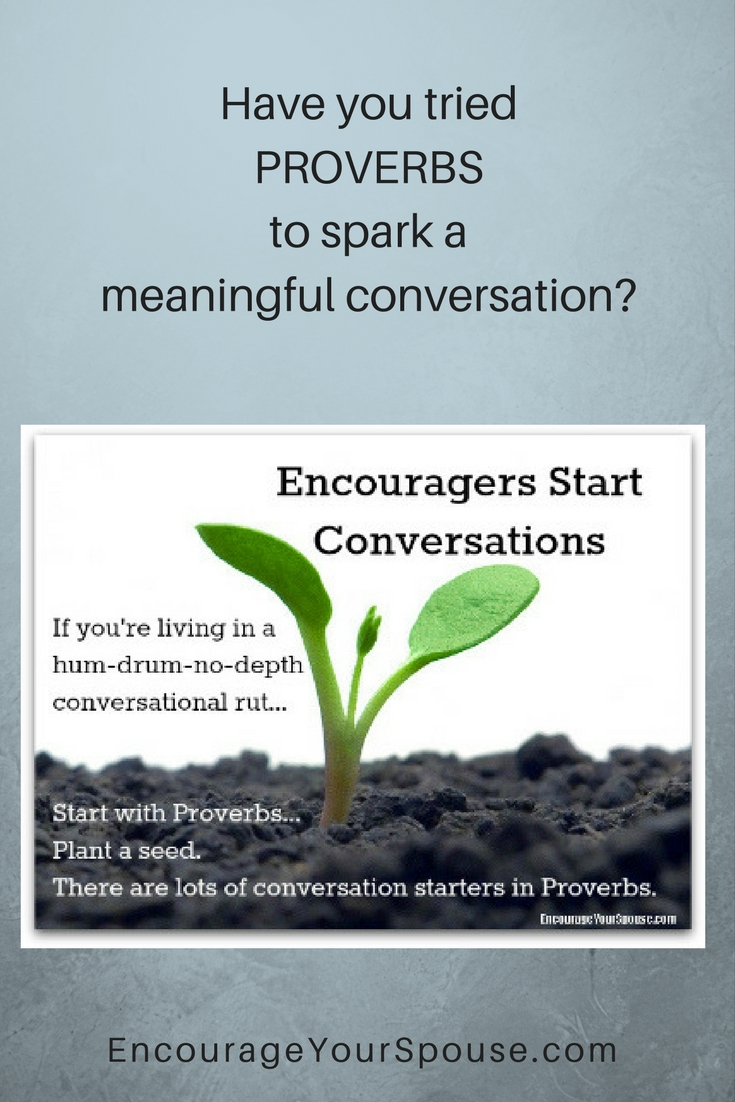 Try Proverbs to spark a meaningful conversation - start connecting with your spouse - here are some resources.