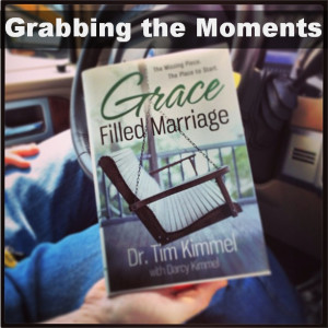 Grace Filled Marriage Grabbing the Moments