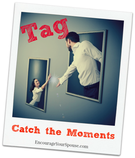 Tag! You're it! Making the Most of the Moments