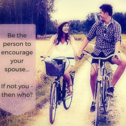 Who is the ideal person to encourage your spouse?