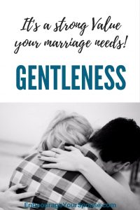 Gentleness - a strong Value your marriage needs - 10 ways to practice Gentleness in Marriage