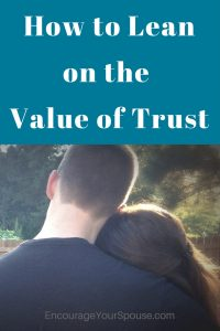 How to Lean on the Value of Trust - Live a life based on what Jesus taught.And live with a trust in God.