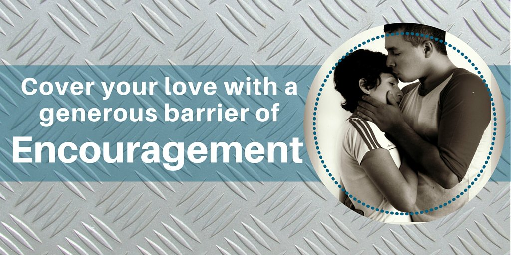Cover Your Love with a Generous Barrier of Encouragement