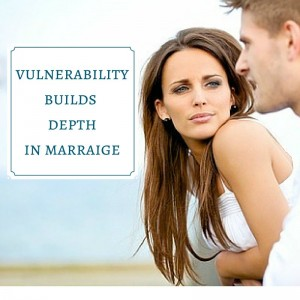 vulnerability builds depth in marriage