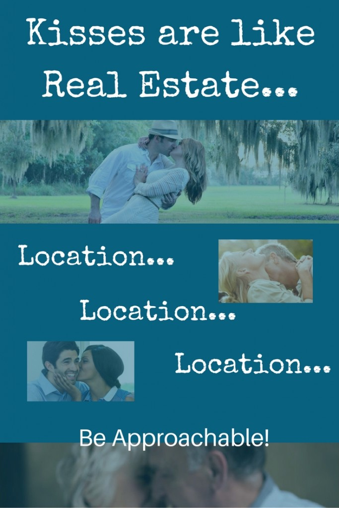 be approachable - kisses are like real estate - location location location