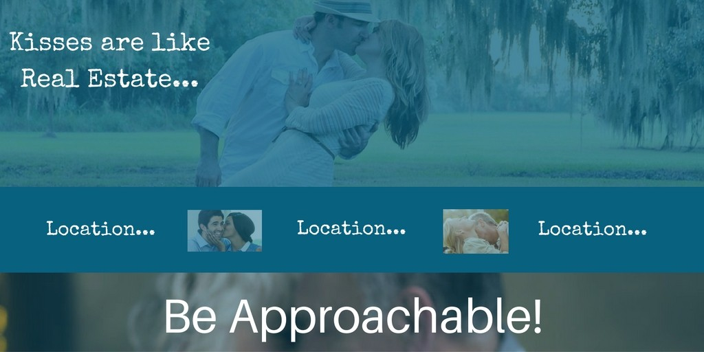 be approachable - Kisses are like Real Estate... location location location - encourage your spouse