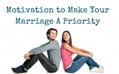 Motivation to Make Your Marriage A Priority