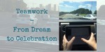 teamwork - from dream to celebration
