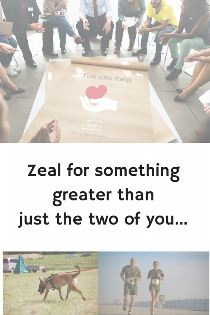 Zeal for someting greater than just the two of you