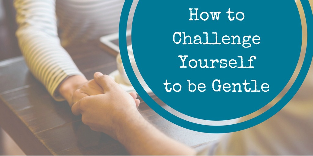 how to challenge yourself to be gentle with your spouse