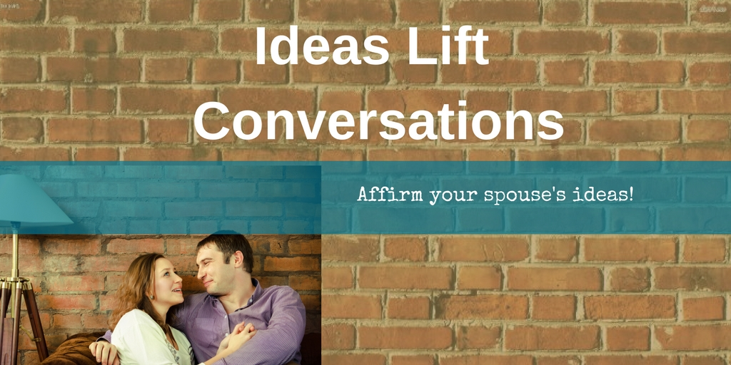 ideas lift conversations - affirm your spouses ideas