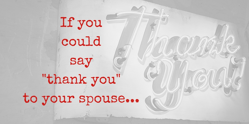 if you could say thank you to your spouse what would you say?