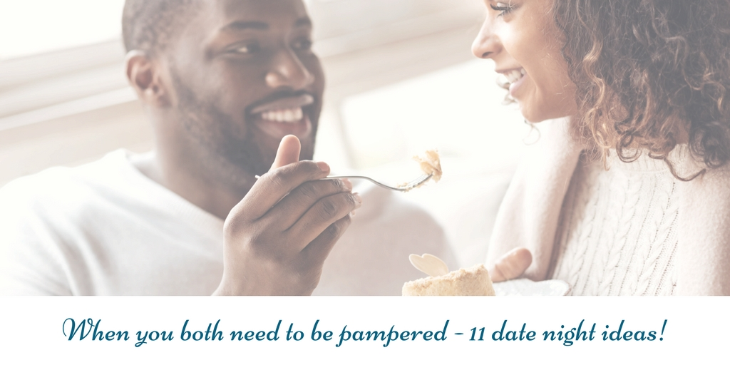 11 date night ideas when you both need to be pampered
