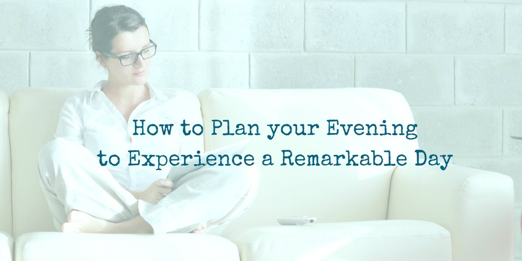 How to Plan your Evening to Experience a Remarkable Day