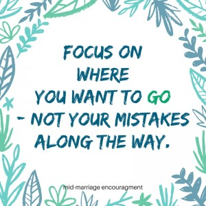 focus on where you want to go - that's how to to celebrate your mistakes