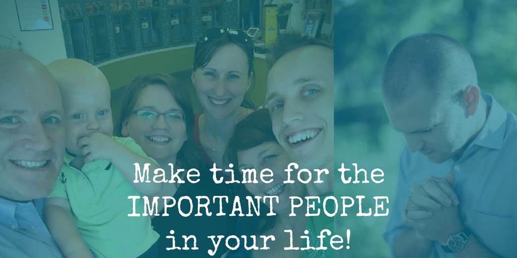 make time for the important people in your life