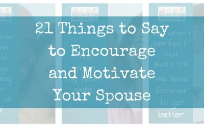 Encourage and Motivate – 21 Things to say to your husband or wife