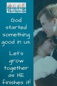 God started something good in us - let's grow together - encourage and motivate your spouse