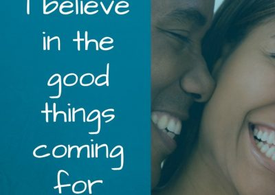 I believe in the good things coming for both of us - encourage your spouse