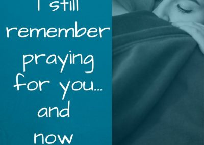 I still remember praying for you and now you're here - encourage your spouse