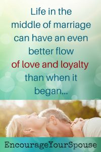 Worry No More - 3 ways to move past worry and work on love and loyalty in your marriage -Life in the middle of marriage can have an even better flow of love and loyalty than when it began.