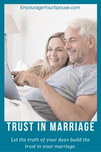 Trust in Marriage--Let the truth of your days build the trust in your marriage.
