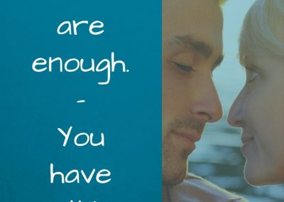you are enough - you have nothing to prove to me - encourage your spouse