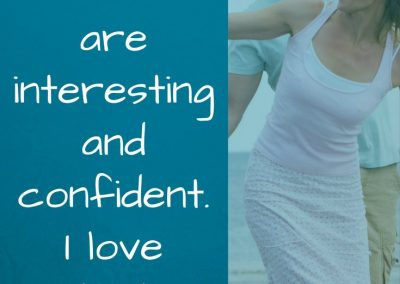 you are interesting and confident - I love that about you - encourage your spouse