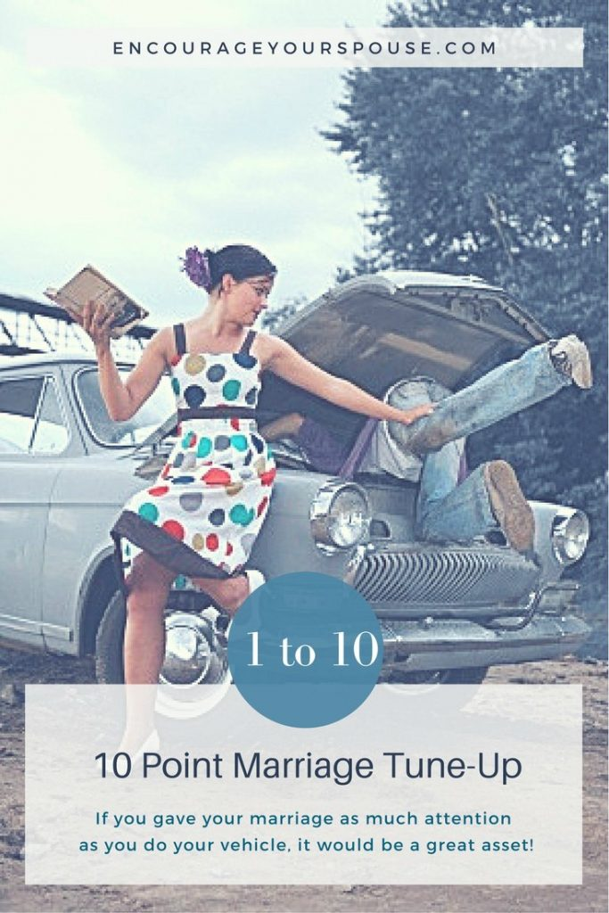 10 Point Marriage Tune-Up -10 ways to show you value your spouse and keep your marriage running well