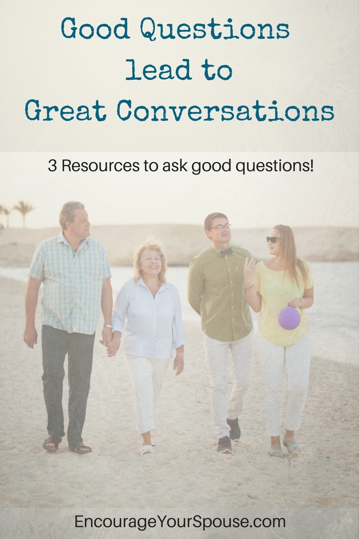 Good Questions Lead to Great Conversations - 3 resources to encourage your spouse with good questions