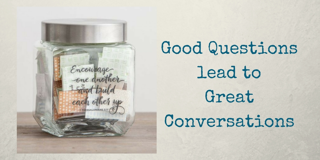 Good Questions Lead to Great Conversations