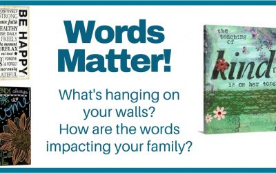 Words Matter – What words surround you and those you love?