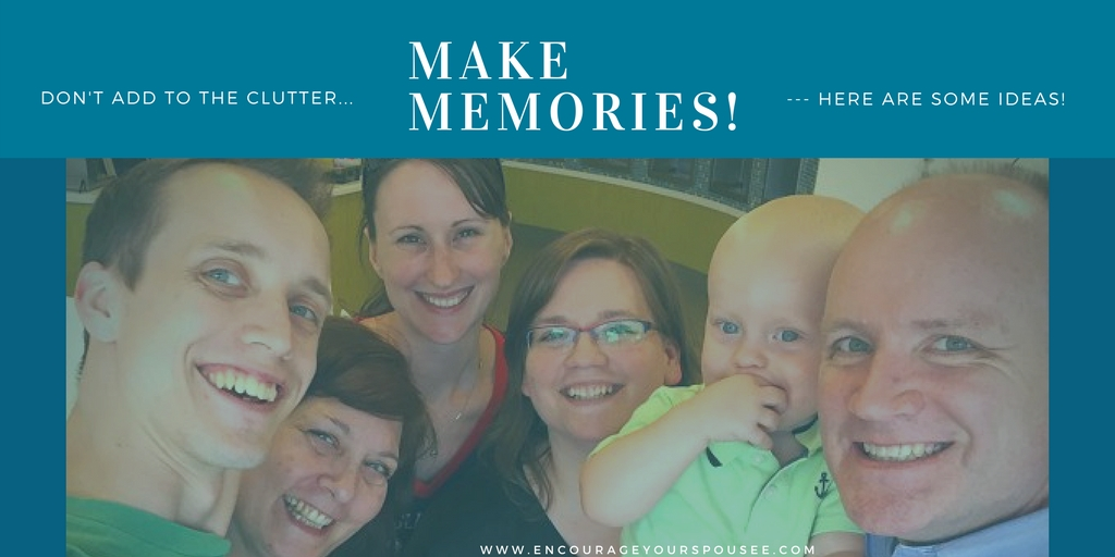 ideas on how to make memories with your spouse and family - no more stuff or clutter