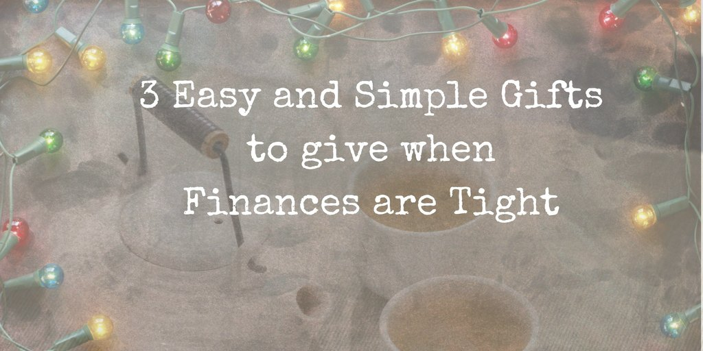 3 Easy and Simple Gifts to give when Finances are Tight