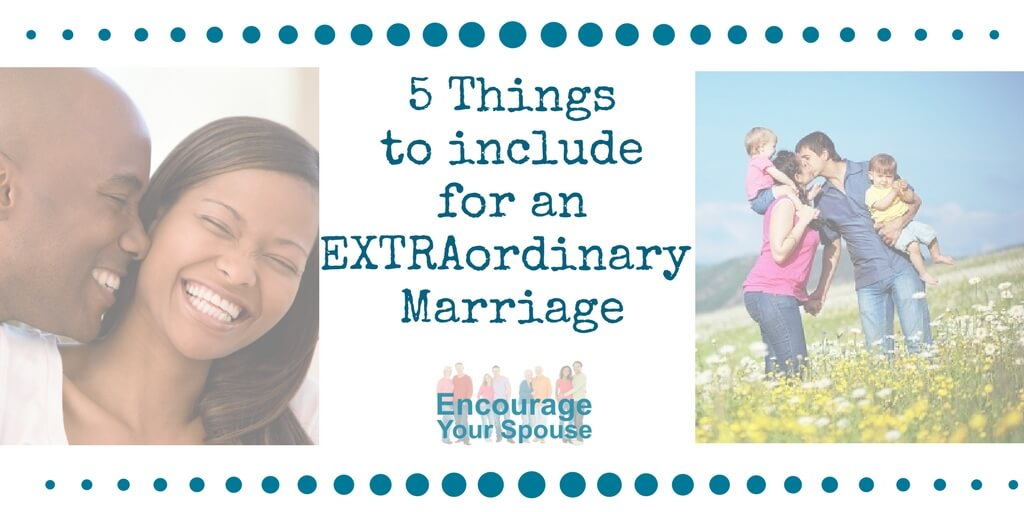 5 things to include for an extraordinary marriage -