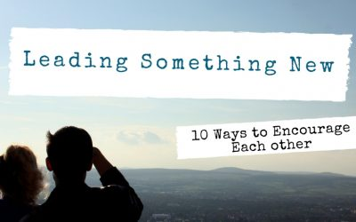 Leading Something New – 10 Ways Encourage Each Other
