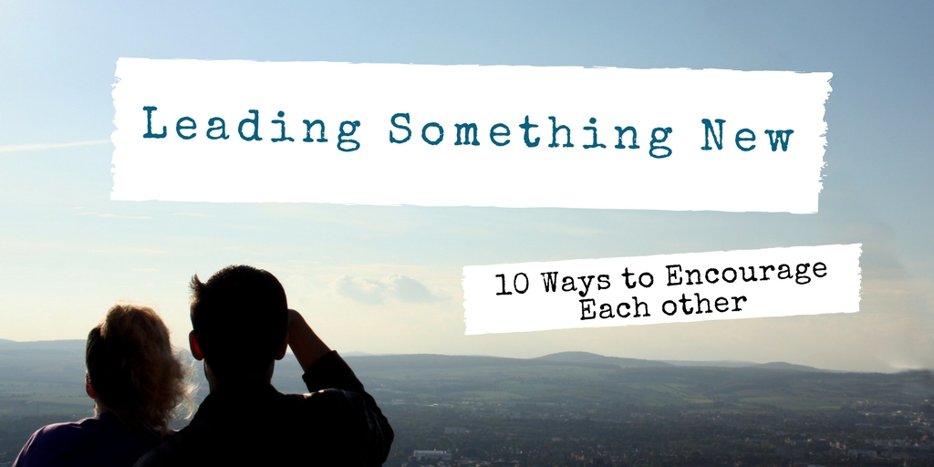 Leading something new - 10 ways to encourage each other