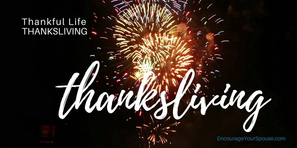 thankful life thanksliving - encourage your spouse to live thankful
