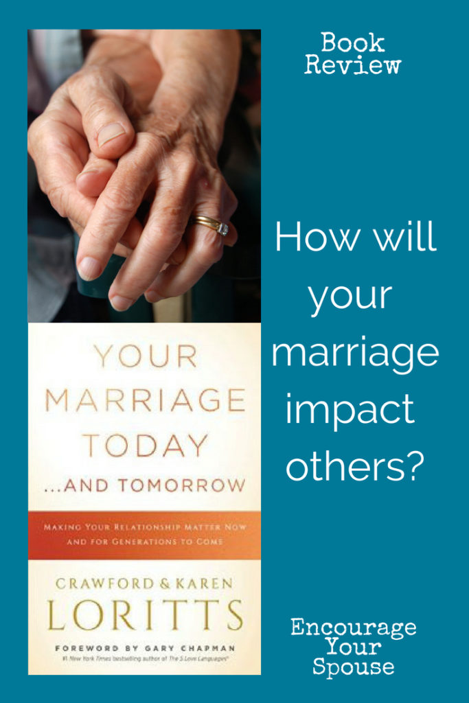 How will your marriage impact others today and tomorrow? Your Marriage today and tomorrow by Karen and Crawford Loritts
